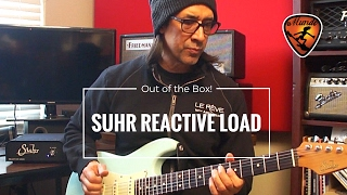 """Suhr Reactive Load """"Out of the Box!"""""""