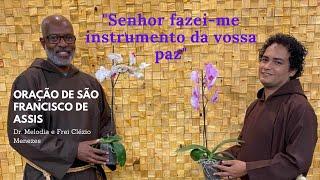 ORAÇÃO DE SÃO FRANCISCO DE ASSIS FREI CLÉZIO E DR. MELODIA