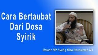 Tanya Jawab Ustad DR Syafiq Riza Basalamah MA :  Bagaimana Caranya Bertobat dari dosa Syirik