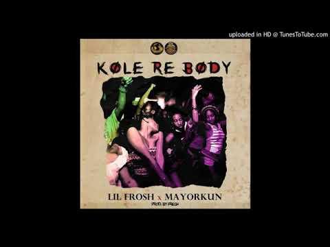 Download Lil Frosh Ft. Mayorkun - Kole Re Body