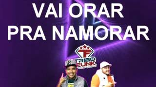 ????????FUNK GOSPEL 2017 ((TRIBO DO FUNK)) VAI ORAR PRA NAMORAR FEAT DJ PEZÃO