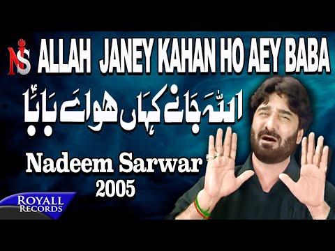 Nadeem Sarwar | Allah Janey Kahan Ho Aey Baba | 2005