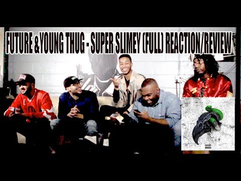 FUTURE & YOUNG THUG - SUPER SLIMEY REACTION/REVIEW