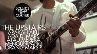 The Upstairs - Apakah Aku Ada Di Mars ... | Sounds From The Corner Live #1
