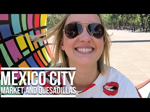 MEXICO CITY MARKET AND QUESADILLAS (TRAVEL VLOG) | Eileen Aldis