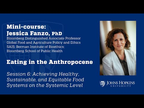 Session 6: Eating in the Anthropocene: Healthy, Sustainable & Equitable Food on a Systemic Level