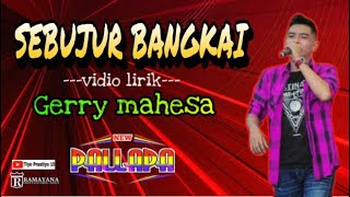 Download lagu SEBUJUR BANGKAI gerry mahesa MP3