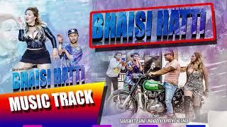 BHAISI-HATTI Original MUSIC TRACK/ KARAOKE /MIX BY=DJ-NAWANG SHERPA