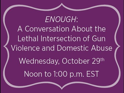 """Enough"": A Conversation About the Lethal Intersection of Guns and DomesticViolence"