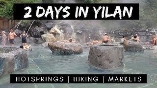 2 Day Trip To Yilan County | Hiking, Hot Springs & Night Markets | Taiwan Tr