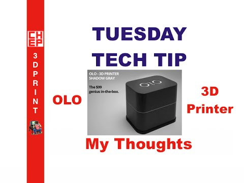 Tuesday Tech Tip - OLO 3D Printer on Kickstarter - My Thoughts
