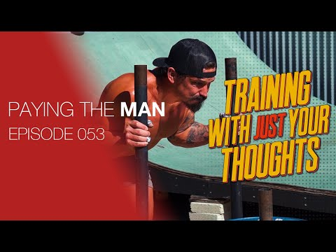 Training With JUST YOUR THOUGHTS | Paying The Man Ep.053