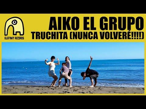 AIKO EL GRUPO - Truchita (nunca volveré!!!!) [Official]