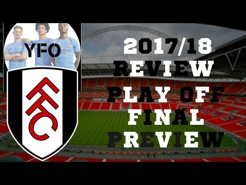 FULHAM FC 2017/18 REVIEW / PLAY OFF FINAL PREVIEW + NEW CHANNEL ANNOUNCEMENT