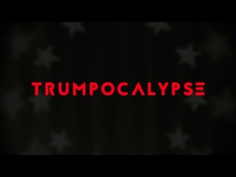 TRUMPOCALYPSE - THE WHOLE NIGHTMARE