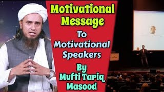 Motivational Message To All Motivational Speakers By Mufti Tariq Masood | Islamic Group