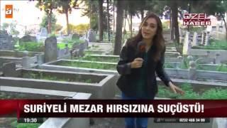Gambar cover Suriyeli mezar hırsızına suçüstü - atv Ana Haber