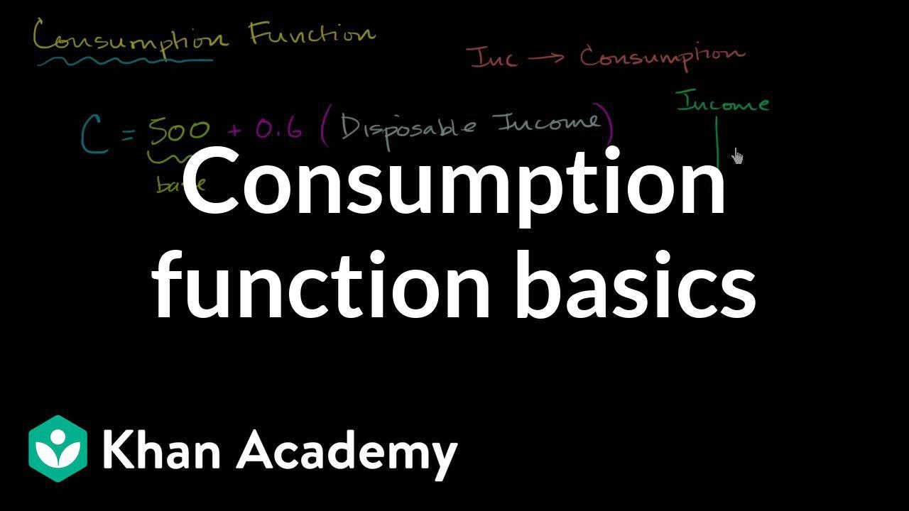 Consumption function basics (video) | Khan Academy