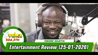 ENTERTAINMENT REVIEW WITH KWAME ADJETIA ON PEACE 104.3 FM (25/01/2020)