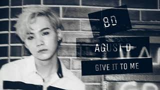 8D AGUST D (SUGA) | GIVE IT TO ME