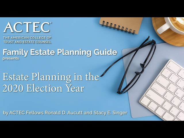 Estate Planning in the 2020 Election Year | The American College of Trust and Estate Counsel