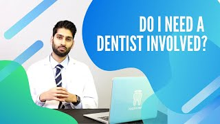 Do I need a dentist involved in my care?