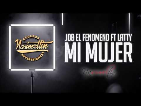 Mi Mujer (Feat. Latty)  - JDB El Fenómeno