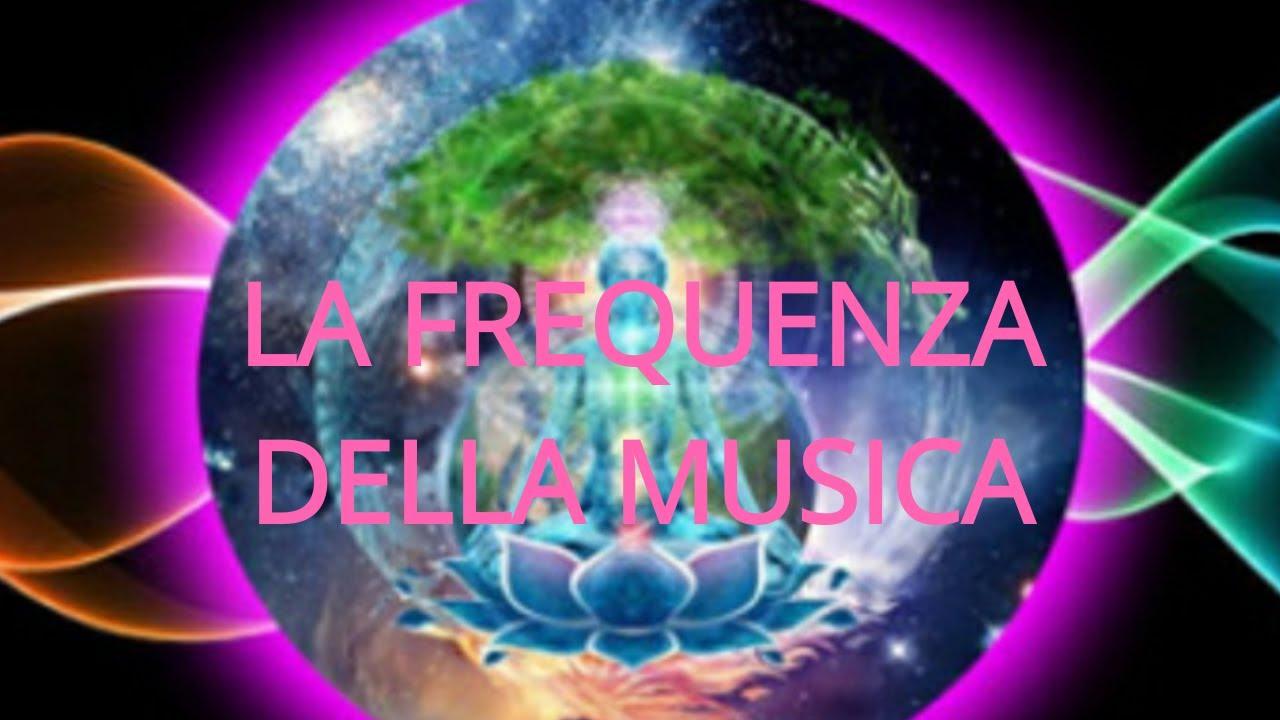 La Frequenza Della Musica Youtube