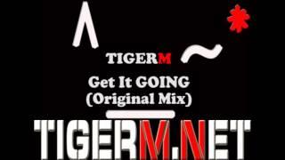Get It GOING (Original Mix) - TIGERM