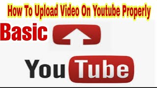 How to Upload A Viḋeo On YouTube Properly | Basic Guidness