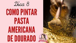 Vídeo 8 - Como pintar a pasta americana de dourado