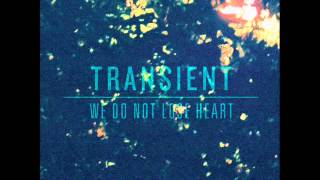 Transient - We Do Not Lose Heart