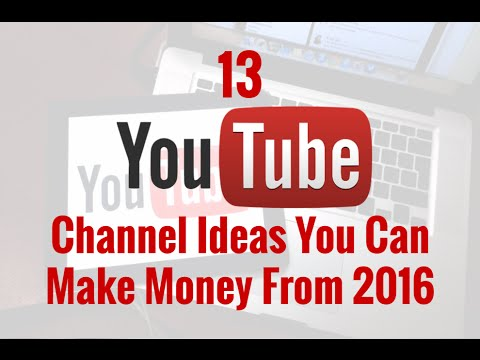 13 Youtube Channel Ideas You Can Make Money Online From 2016