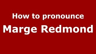 How to pronounce Marge Redmond (American English/US) - PronounceNames.com