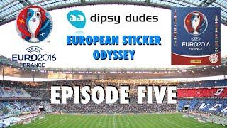 Dipsy Dudes European Sticker Odyssey Episode Five