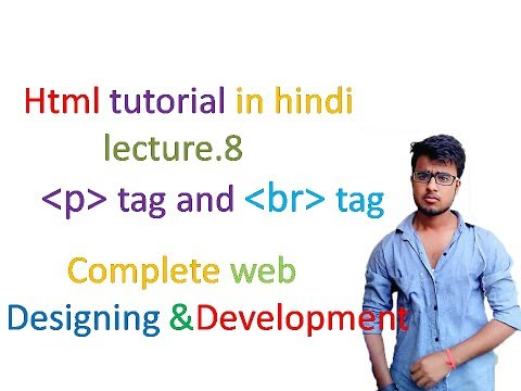 Html Tutorial  In Hindi Lecture 8  ( Html P Tag And Html Br Tag )