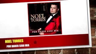 Noel Torres - Por Haber Sido Mia (NUEVO SENCILLO FEBRERO 2016) + Link de Descarga