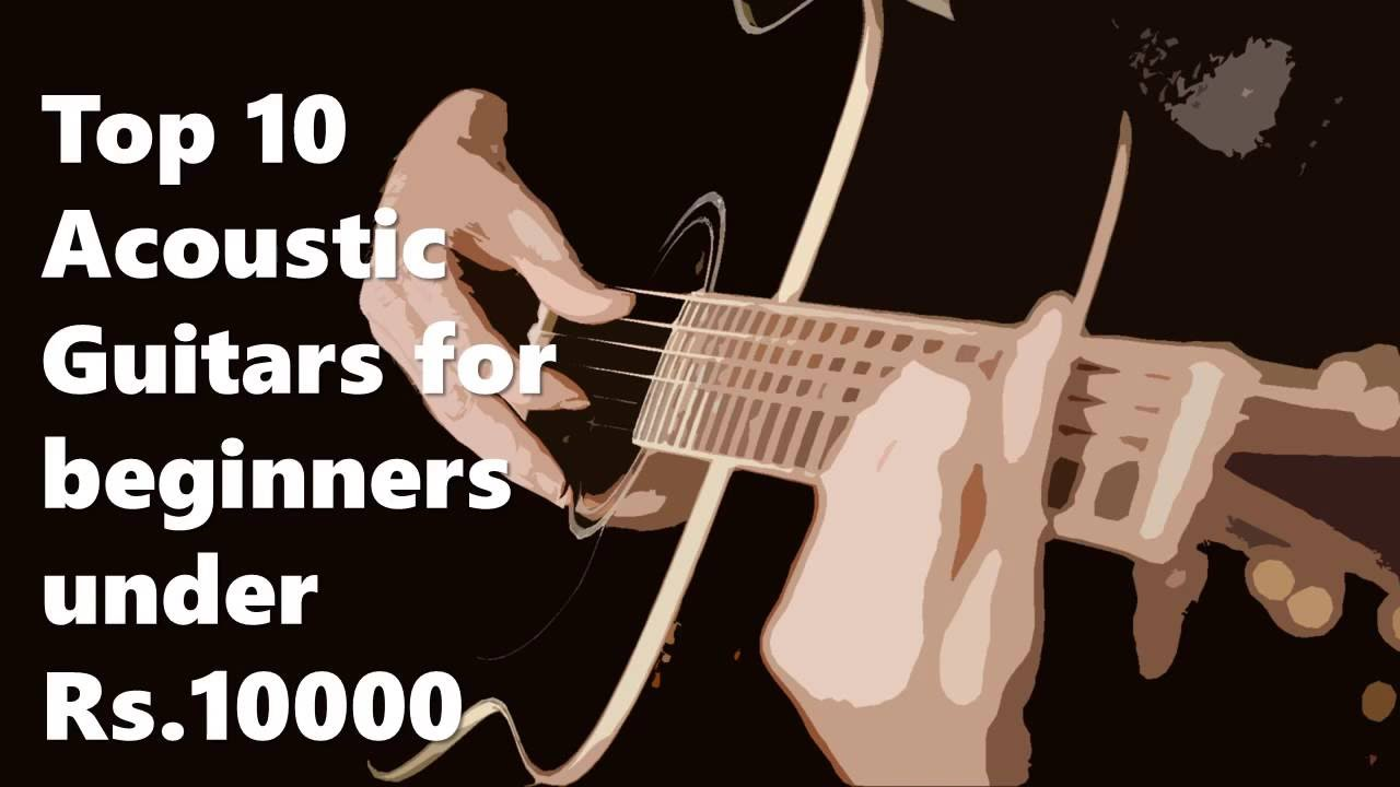 Top 10 Acoustic Guitars For Beginners Under Rs 10000 In India Youtube