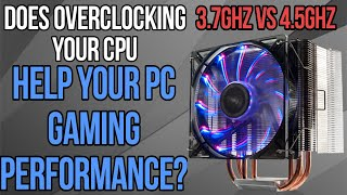 Does OVERCLOCKING your Cpu, HELP your PC Gaming Performance? (3.7GHZ vs 4.5GHZ)