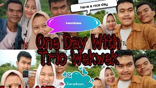ONE DAY WITH TRIO WEK-WEK || FIRST VIDEO
