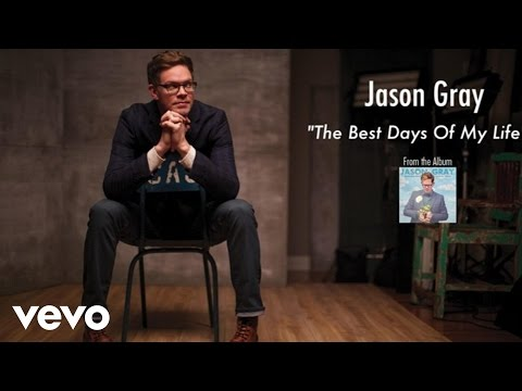 Jason Gray - The Best Days Of My Life (Lyric Video)