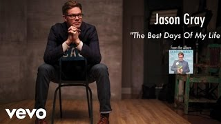 Скачать Jason Gray The Best Days Of My Life Lyric Video