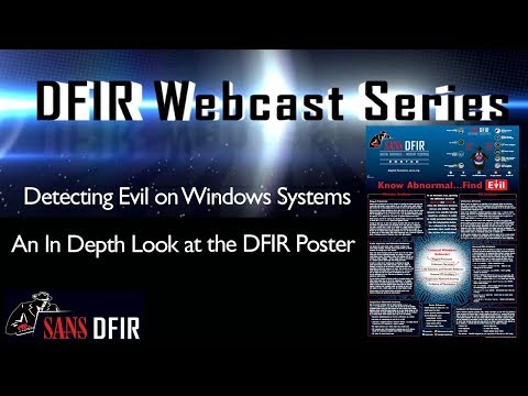SANS DFIR Webcast - Detecting Evil on Windows Systems - An In Depth Look at the DFIR Poster