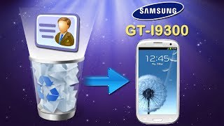 Galaxy S3 Contacts Restoring: How to Restore Deleted Contacts on Samsung Galaxy S III (GT I9300)?