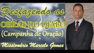 """""""ORAÇÃO"""" Para desfazer AS OBRAS DO DIABO.""""I João 3.8""""(Missionário Marcelo Gomes)."""