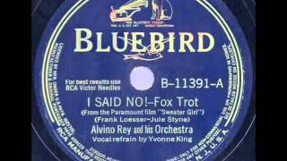 Alvino Rey & His Orch. (Yvonne King). I Said No (Bluebird 11391, 1941)