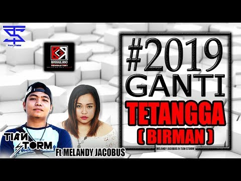 #2019 GANTI TETANGGA (BIRMAN) - TIAN STORM Ft MELANDY JACOBUS (BASSGILANO) 2018