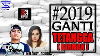 Download lagu 2019 GANTI TETANGGA TIAN STORM Ft MELANDY JACOBUS 2018 MP3