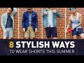 How To Wear Shorts (8 Ways) | Men's Summer Lookbook | How To Style