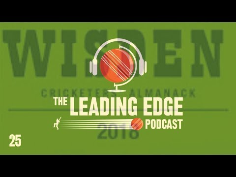 Leading Edge Cricket Podcast | #25 | IPL NEWS 2018 | COUNTY CRICKET NEWS | WISDEN TOP 5 CRICKETERS